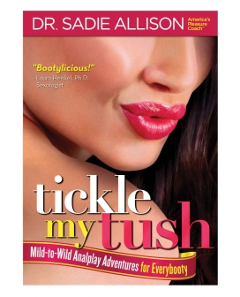 Tickle My Tush Mild to Wild Analplay Adventures for Everybody