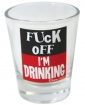 Fuck Off I'm Drinking Shot Glass