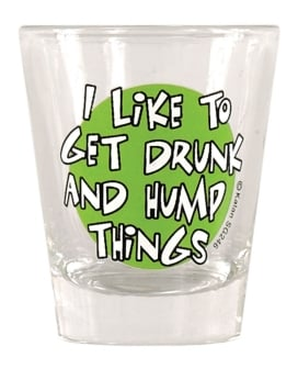 I Like to Get Drunk & Hump Things Shot Glass